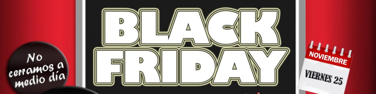EL BLACK-FRIDAY YA ESTÁ AQUÍ !!!